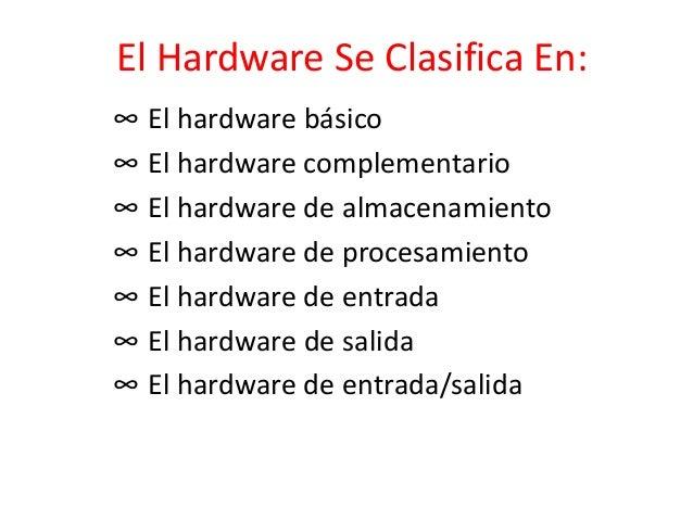 El Hardware Se Clasifica En: ∞ El hardware básico ∞ El hardware complementario ∞ El hardware de almacenamiento ∞ El hardwa...