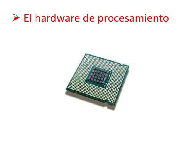 El hardware de procesamiento