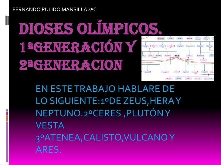 FERNANDO PULIDO MANSILLA 4ºC<br />DIOSES OLÍMPICOS.1ªGENERACIÓN y 2ªgeneracion<br />EN ESTE TRABAJO HABLARE DE LO SIGUIENT...