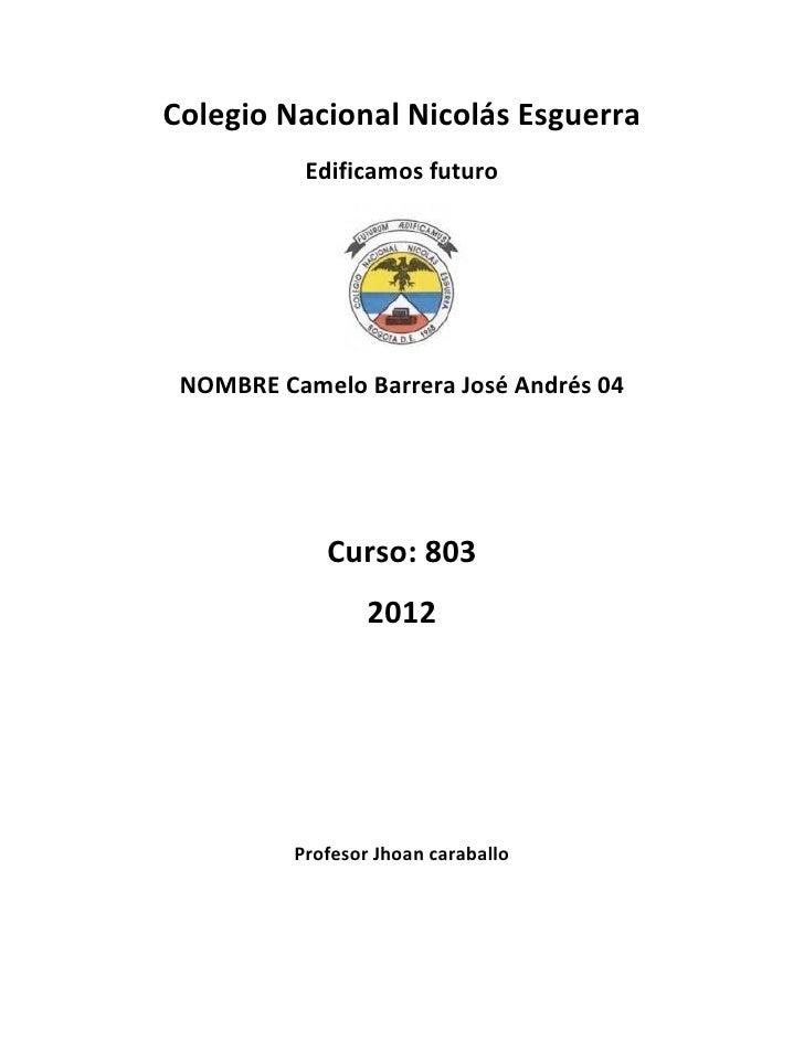 Colegio Nacional Nicolás Esguerra           Edificamos futuro NOMBRE Camelo Barrera José Andrés 04             Curso: 803 ...