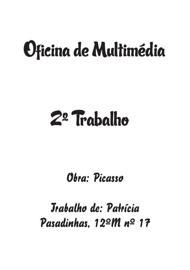 Oficina de Multimédia2º TrabalhoObra: PicassoTrabalho de: PatríciaPasadinhas, 12ºM nº 17