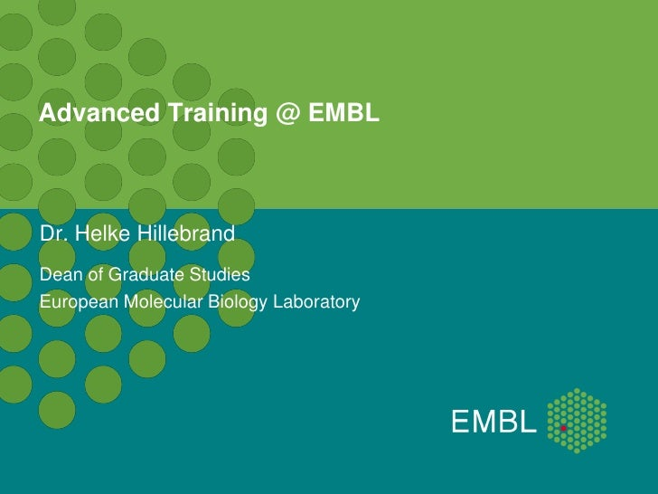 Advanced Training @ EMBLDr. Helke HillebrandDean of Graduate StudiesEuropean Molecular Biology Laboratory