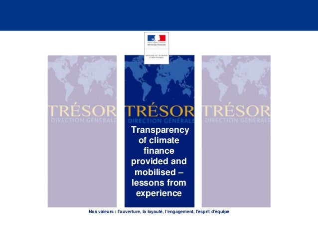 Transparency of climate finance provided and mobilised – lessons from experience Nos valeurs : l'ouverture, la loyauté, l'...