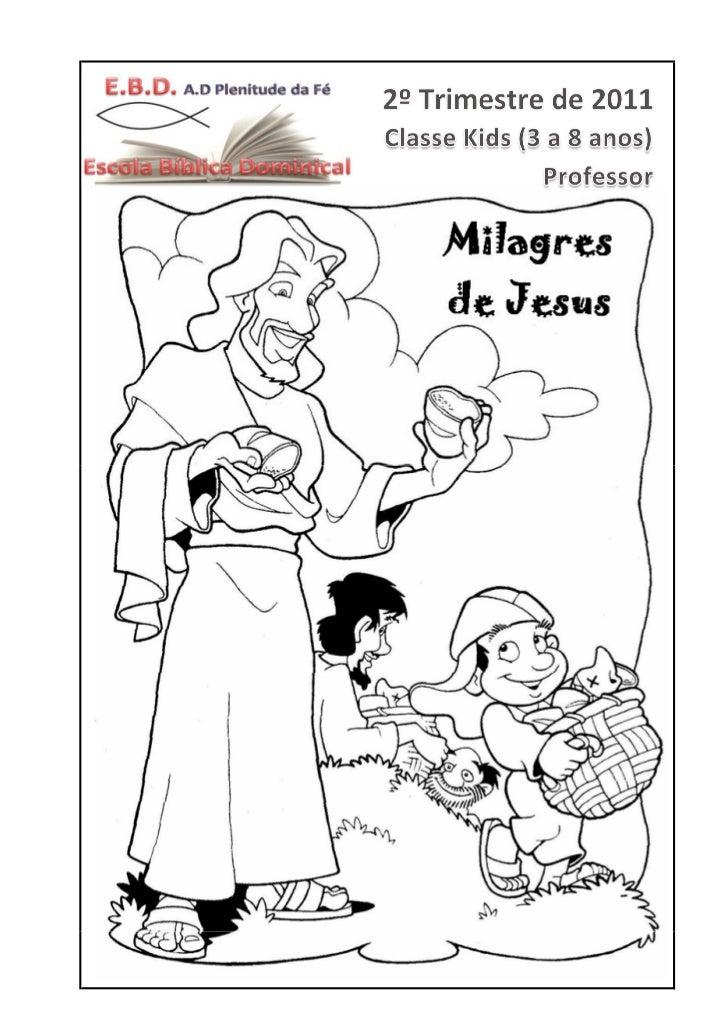 1º Trimestre de 2011 – Classe Kids (3 a 8 anos)                                                         Tema : Milagres de...