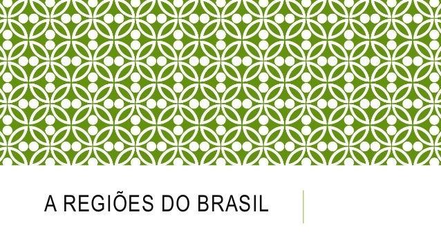 A REGIÕES DO BRASIL