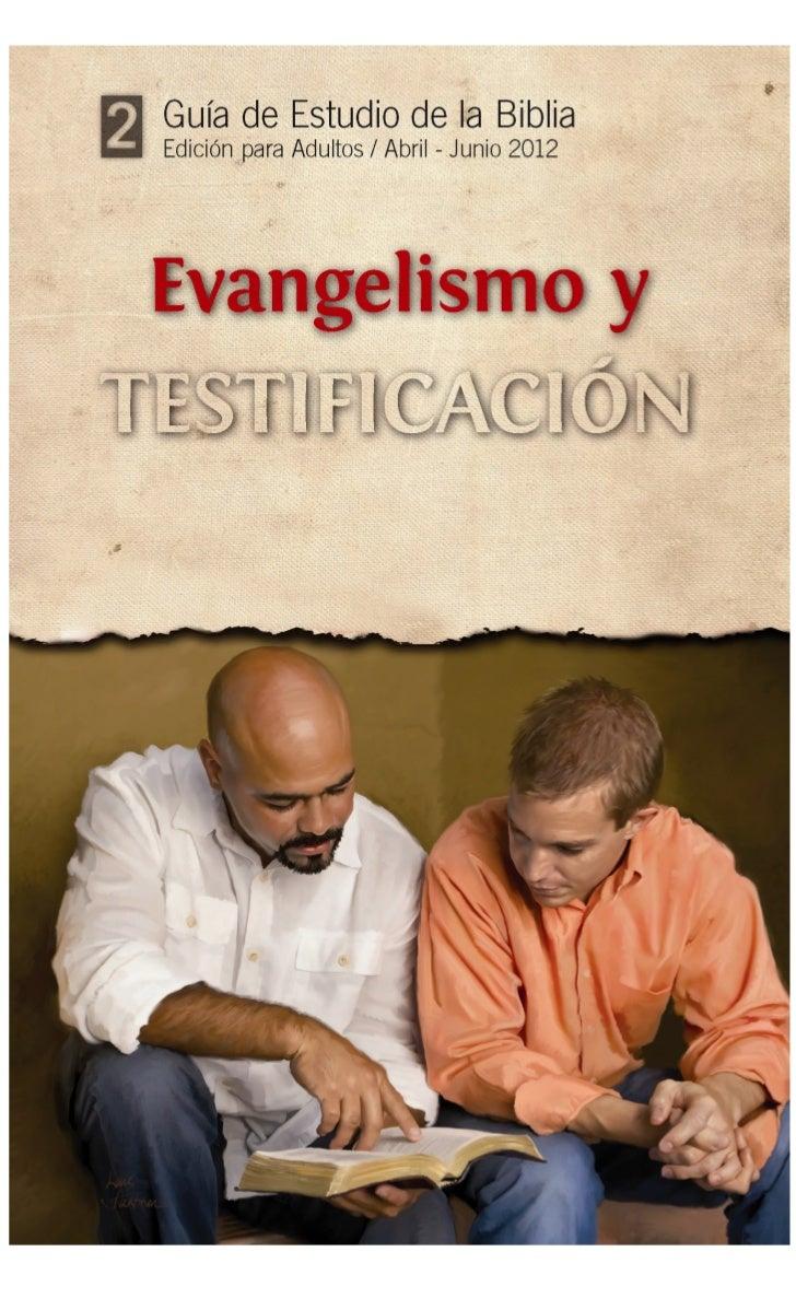 Lección 1: Para el 7 de abril de 2012DEFINICIONES: EVANGELIZA-CIÓN, TESTIFICACIÓN                                         ...