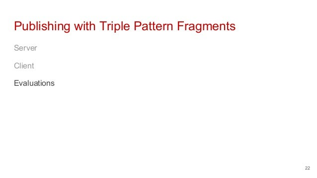 Publishing with Triple Pattern Fragments Server Client Evaluations 22