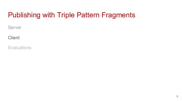 Publishing with Triple Pattern Fragments Server Client Evaluations 9