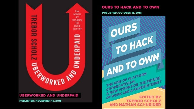 UBERWORKED AND UNDERPAID Published: November 14, 2016 OURS TO HACK AND TO OWN Published: October 16, 2016