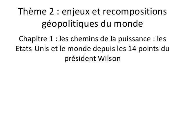 Thème 2 : enjeux et recompositions géopolitiques du monde Chapitre 1 : les chemins de la puissance : les Etats-Unis et le ...
