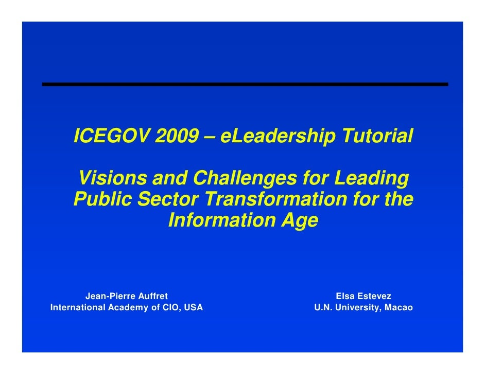 ICEGOV 2009 – eLeadership Tutorial      Visions and Challenges for Leading     Public Sector Transformation for the       ...