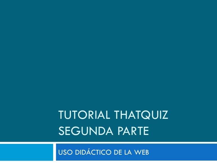 TUTORIAL THATQUIZSEGUNDA PARTEUSO DIDÁCTICO DE LA WEB