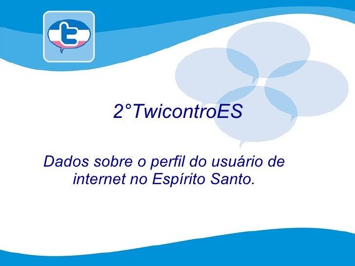 2°TwicontroES Dados sobre o perfil do usuário de internet no Espírito Santo.