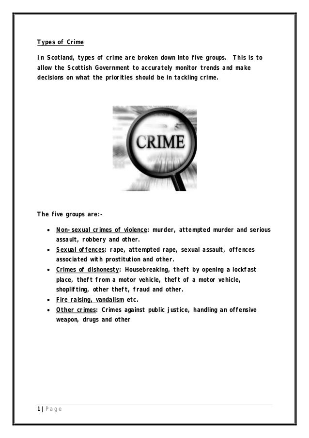 Types of Crime In Scotland, types of crime are broken down into five groups. This is to allow the Scottish Government to a...