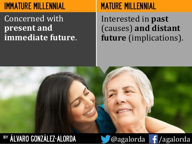 by ÁLVARO GONZÁLEZ-ALORDA @agalorda	   	   	   	   	    /agalorda MATURE MILLENNIAL Concerned	   with	    present	   and	 ...