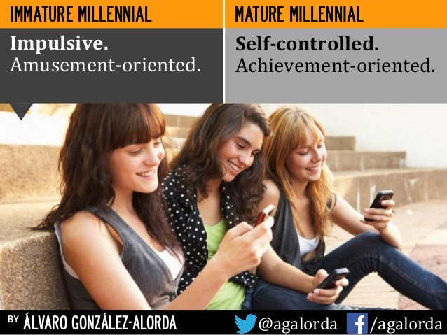 MATURE MILLENNIAL Impulsive.	    Amusement-­‐oriented.	    Self-­‐controlled.	    Achievement-­‐oriented.	    IMMATURE MIL...