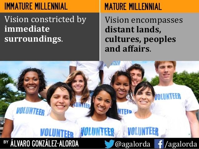 IMMATURE MILLENNIAL by ÁLVARO GONZÁLEZ-ALORDA @agalorda           /agalorda MATURE MILLENNIAL Vision  constric...