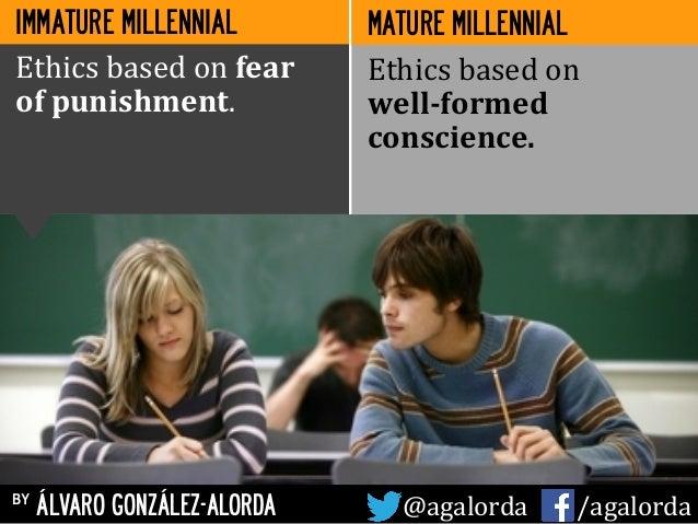 IMMATURE MILLENNIAL by ÁLVARO GONZÁLEZ-ALORDA @agalorda           /agalorda MATURE MILLENNIAL Ethics  based  ...