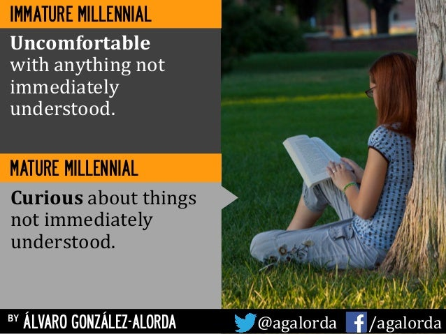by ÁLVARO GONZÁLEZ-ALORDA @agalorda           /agalorda IMMATURE MILLENNIAL MATURE MILLENNIAL Uncomfortable  ...