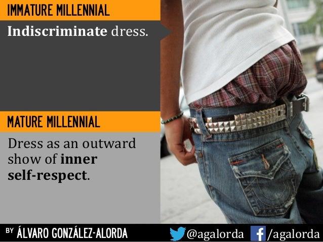 by ÁLVARO GONZÁLEZ-ALORDA @agalorda           /agalorda IMMATURE MILLENNIAL MATURE MILLENNIAL Indiscriminate  ...