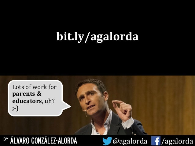 Lots  of  work  for   parents  &   educators,  uh?   ;-‐)   by ÁLVARO GONZÁLEZ-ALORDA @agalorda    ...