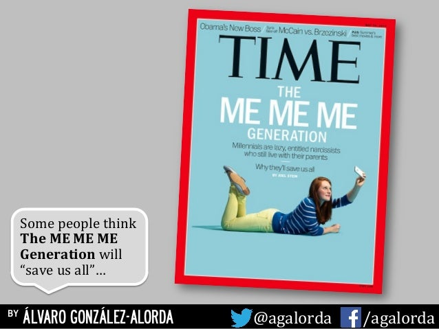 "Some	   people	   think	   	    The	   ME	   ME	   ME	    Generation	   will	    ""save	   us	   all""…	    	    by ÁLVARO G..."