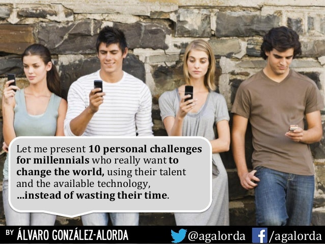 Let	   me	   present	   10	   personal	   challenges	    for	   millennials	   who	   really	   want	   to	    change	   t...