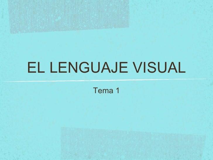 EL LENGUAJE VISUAL <ul><li>Tema 1 </li></ul>