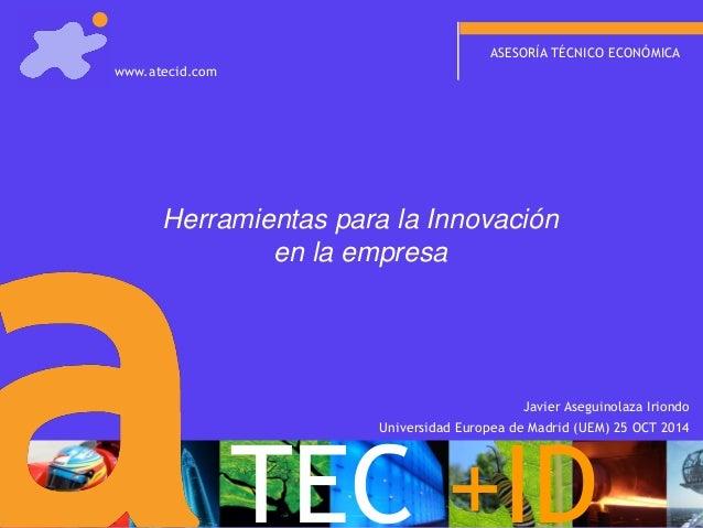 ASESORÍA TÉCNICO ECONÓMICA  Herramientas para la Innovación en la empresa  TEC+ID  www.atecid.com  Universidad Europea de ...