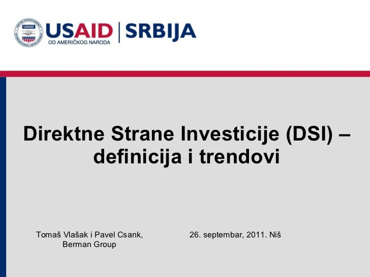 Direktne Strane Investicije (DSI) – definicija i trendovi 26. septembar, 2011 .  Niš Toma š Vlašak i Pavel Csank , Berman ...