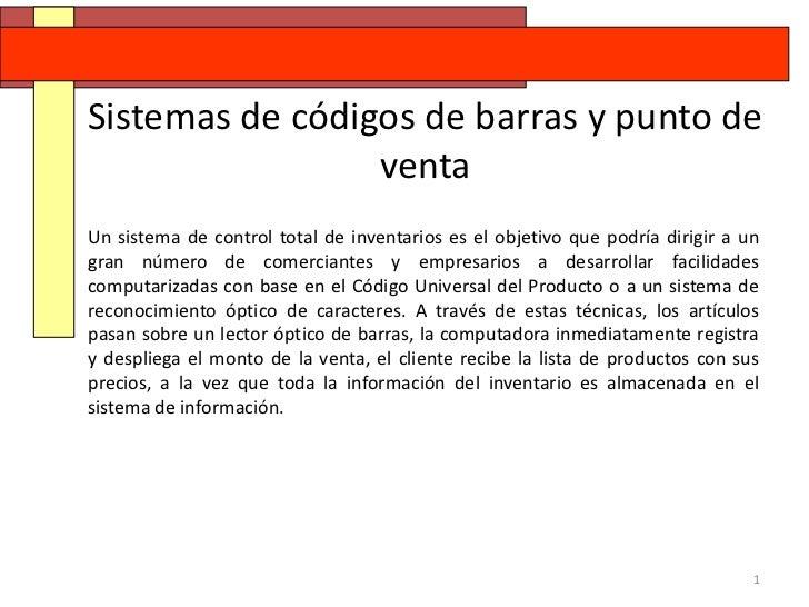 Sistemas de códigos de barras y punto de                 ventaUn sistema de control total de inventarios es el objetivo qu...