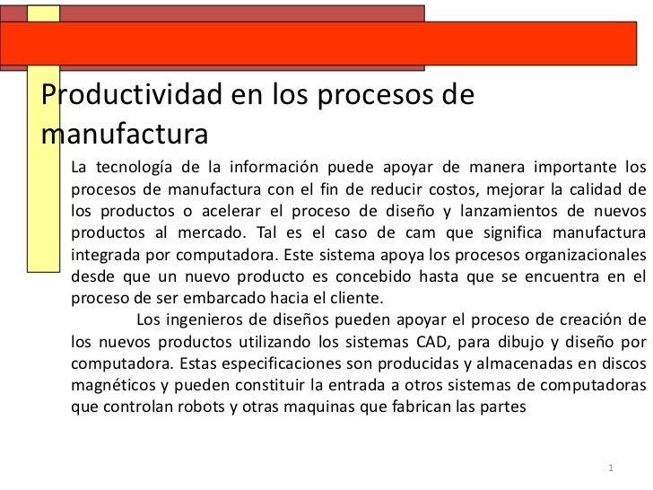 Productividad en los procesos demanufactura  La tecnología de la información puede apoyar de manera importante los  proces...
