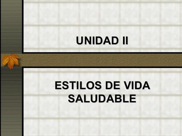 UNIDAD IIESTILOS DE VIDA  SALUDABLE