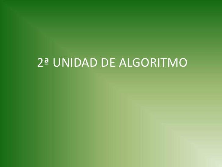 2ª UNIDAD DE ALGORITMO<br />
