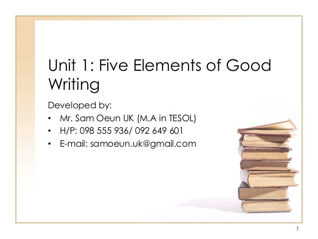 Unit 1 Five Elements Of Good Writing Developed By  E2 80 A2 Mr Sam Oeun