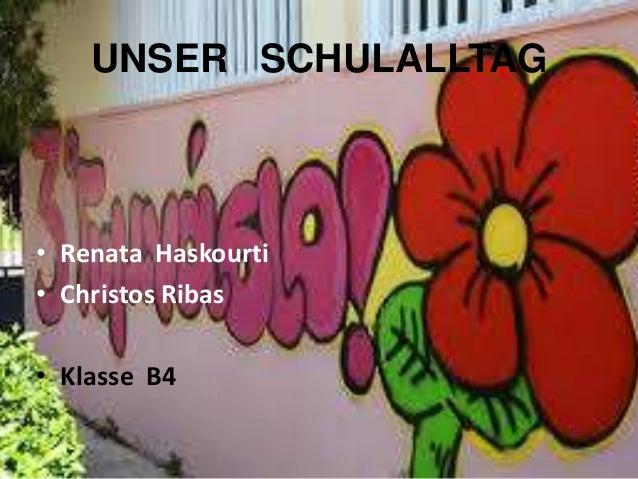 UNSER SCHULALLTAG • Renata Haskourti • Christos Ribas • Klasse B4