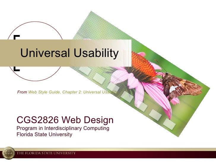 Universal Usability CGS2826 Web Design Program in Interdisciplinary Computing Florida State University From  Web Style Gui...
