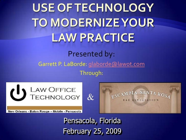 Use of Technology to Modernize Your Law Practice<br />Presented by: <br />Garrett P. LaBorde: glaborde@lawot.com<br />Thro...