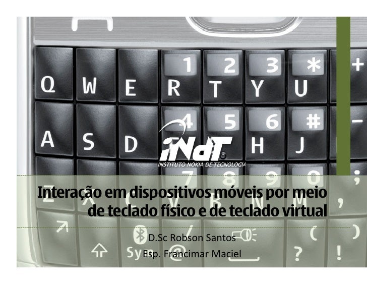 Interação em dispositivos móveis por meio        de teclado físico e de teclado virtual                  D.ScRobsonSanto...