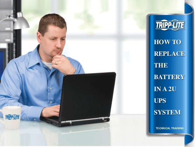 HOW TO  REPLACE THE  BATTERY IN A 2U UPS SYSTEM TECHNICAL TRAINING