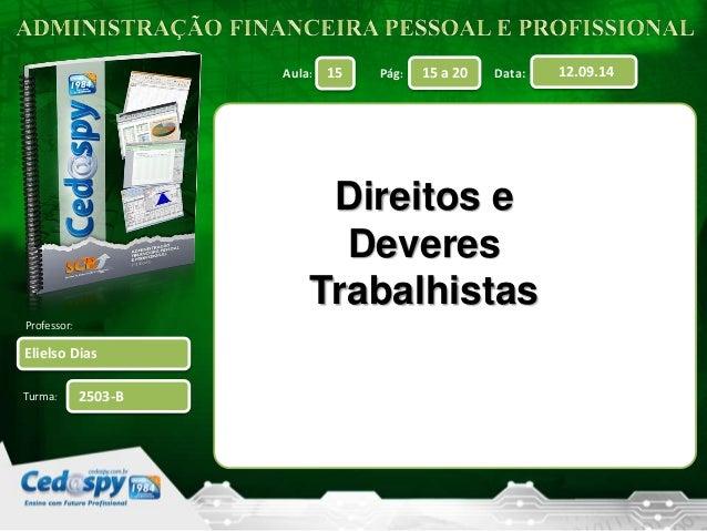 Aula: Pág: Data:  Professor:  Turma:  15 15 a 20 12.09.14  Elielso Dias  2503-B  Direitos e  Deveres  Trabalhistas