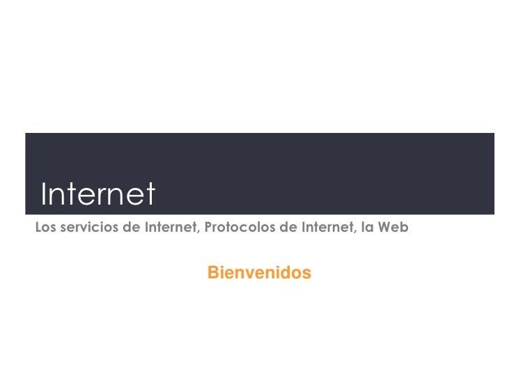 InternetLos servicios de Internet, Protocolos de Internet, la Web                          Bienvenidos
