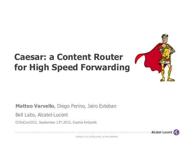 Caesar: a Content Routerfor High Speed ForwardingMatteo Varvello, Diego Perino, Jairo EstebanBell Labs, Alcatel-LucentCCNx...