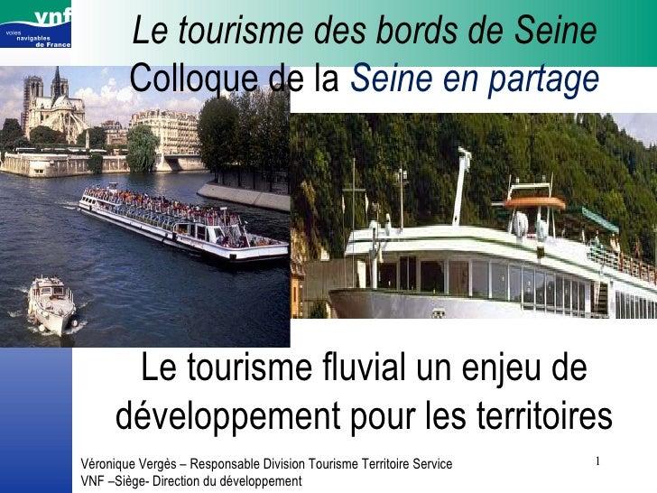 Le tourisme des bords de Seine Colloque de la  Seine en partage Le tourisme fluvial un enjeu de développement pour les ter...