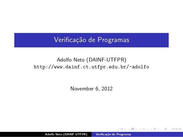 Verifica¸˜o de Programas               ca        Adolfo Neto (DAINF-UTFPR)http://www.dainf.ct.utfpr.edu.br/~adolfo         ...