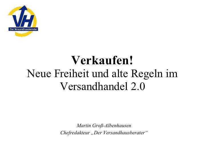 """Verkaufen! Neue Freiheit und alte Regeln im Versandhandel 2.0 Martin Groß-Albenhausen Chefredakteur """"Der Versandhausberater"""""""