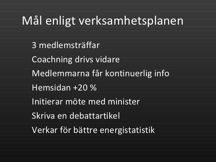 Mål enligt verksamhetsplanen <ul><li>3 medlemsträffar </li></ul><ul><li>Coachning drivs vidare </li></ul><ul><li>Medlemmar...