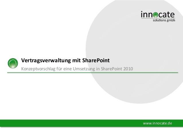 Vertragsverwaltung mit SharePoint Konzeptvorschlag für eine Umsetzung in SharePoint 2010  www.innocate.de