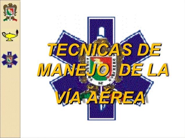 TECNICAS DETECNICAS DE MANEJO DE LAMANEJO DE LA VÍA AÉREAVÍA AÉREA