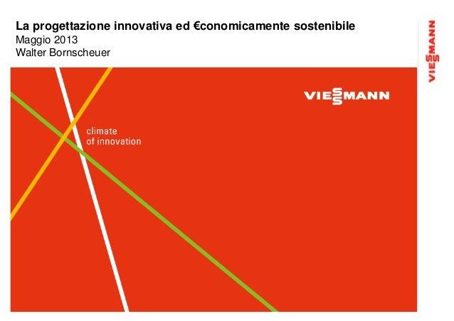 La progettazione innovativa ed €conomicamente sostenibileMaggio 2013Walter Bornscheuer